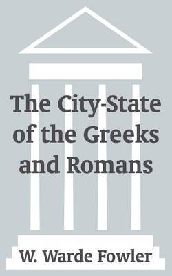 The City-State of the Greeks and Romans by W Warde Fowler