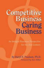 Competitive Business, Caring Business by Daryl Paulson