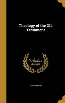 Theology of the Old Testament by C Piepenbring image