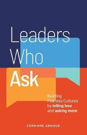 Leaders Who Ask by Corrinne Armour