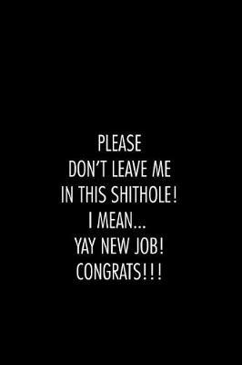 Please don't leave me in this shithole. I mean Yay new Job Congrats by Workparadise Press