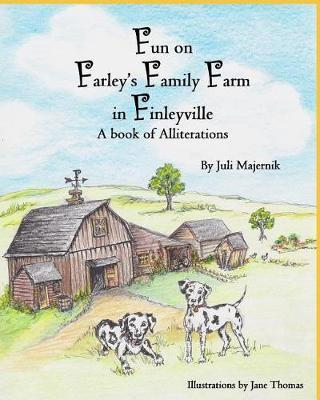 Fun on Farley's Family Farm in Finleyville, A book of Alliterations by Juli Majernik