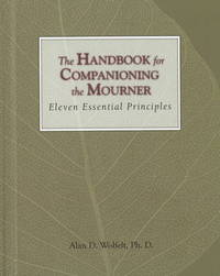 The Handbook for Companioning the Mourner by Alan D Wolfelt
