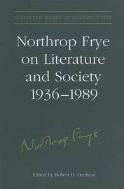 Northrop Frye on Literature and Society, 1936-89 by Northrop Frye image