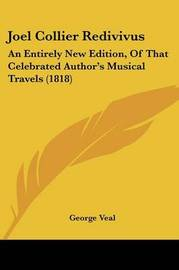 Joel Collier Redivivus: An Entirely New Edition, Of That Celebrated Author's Musical Travels (1818) by George Veal