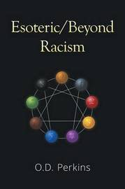 Esoteric/Beyond Racism by O D Perkins