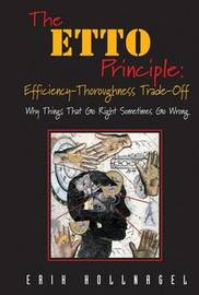 The ETTO Principle: Efficiency-Thoroughness Trade-Off by Erik Hollnagel