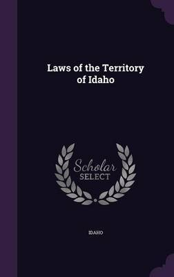 Laws of the Territory of Idaho by . Idaho