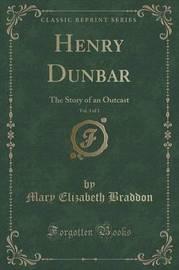 Henry Dunbar, Vol. 3 of 3 by Mary , Elizabeth Braddon