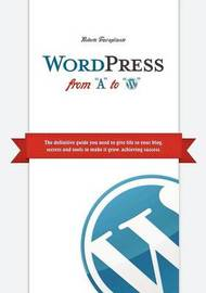 Wordpress from A to W by Roberto Travagliante