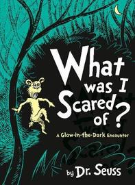 What Was I Scared Of? by Dr Seuss