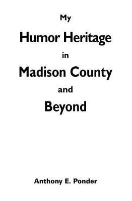 My Humor Heritage in Madison Country and Beyond by Anthony E Ponder image