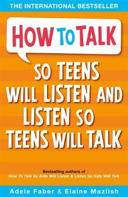 How to Talk so Teens will Listen & Listen so Teens will Talk by Adele Faber