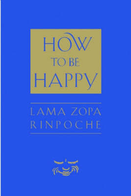 How to be Happy by Lama Zopa Rinpoche