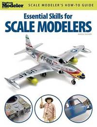 Essential Skills for Scale Modelers by Aaron Skinner