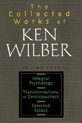 The Collected Works Of Ken Wilber, Volume 4 by Ken Wilber