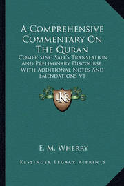 A Comprehensive Commentary on the Quran: Comprising Sale's Translation and Preliminary Discourse, with Additional Notes and Emendations V1 by E.M. Wherry