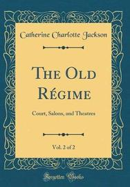 The Old R gime, Vol. 2 of 2 by Catherine Charlotte Jackson image