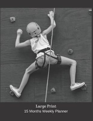 Large Print - 2020 Weekly Calendar Planner - Wall Crawler - Extreme Sports Rock Climbing by Plan on It Planners Large Print Edition image