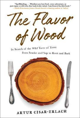 The Flavor of Wood by Artur Cisar-Erlach