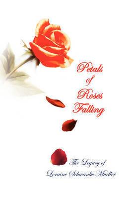 Petals of Roses Falling by Loraine Schwanke Mueller
