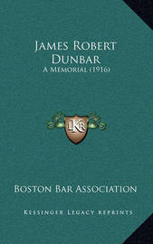 James Robert Dunbar: A Memorial (1916) by Boston Bar Association