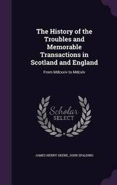 The History of the Troubles and Memorable Transactions in Scotland and England by James Henry Skene