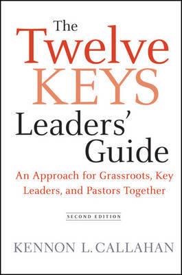 The Twelve Keys Leaders' Guide by Kennon L. Callahan