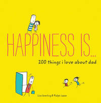 Happiness Is . . . 200 Things I Love about Dad by Lisa Swerling
