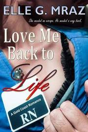 Love Me Back to Life by Elle G Mraz