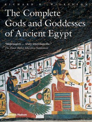 The Complete Gods and Goddesses of Ancient Egypt by Richard H. Wilkinson