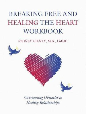 Breaking Free and Healing the Heart Workbook by M a Lmhc Gienty