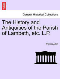 The History and Antiquities of the Parish of Lambeth, Etc. L.P. by Thomas Allen