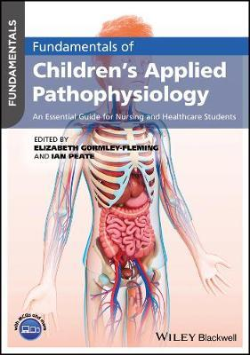 Fundamentals of Children's Applied Pathophysiology by Ian Peate