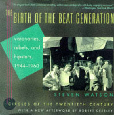 The Birth of the Beat Generation by Steven Watson image