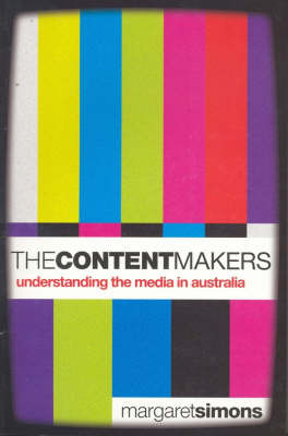 The Content Makers: Understanding the Media in Australia by Margaret Simons image