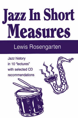 "Jazz in Short Measures: Jazz History in 10 ""Lectures"" with Selected CD Recommendations by Lewis Rosengarten image"