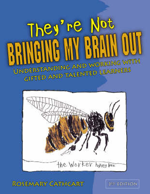 They're Not Bringing My Brain Out: Understanding and Working with Gifted and Talented Learners by Rosemary Cathcart