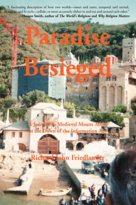 Paradise Besieged: A Journey to Medieval Mount Athos at the Dawn of the Information Age by Richard Friedlander
