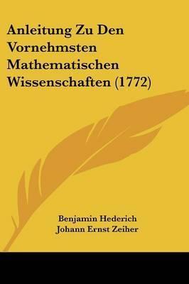 Anleitung Zu Den Vornehmsten Mathematischen Wissenschaften (1772) by Benjamin Hederich