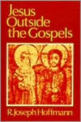Jesus Outside The Gospels by R.Joseph Hoffmann
