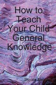 How to Teach Your Child General Knowledge by Shyam Mehta image