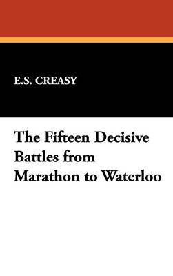 The Fifteen Decisive Battles from Marathon to Waterloo by E S Creasy image