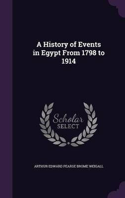 A History of Events in Egypt from 1798 to 1914 by Arthur Edward Pearse Brome Weigall image