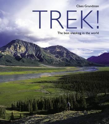 Trek!: The Best Trekking in the World by Claes Grundsten