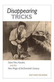 Disappearing Tricks: Silent Film, Houdini, and the New Magic of the Twentieth Century image