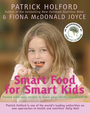 Smart Food for Smart Kids: Packed with Easy Recipes to Boost Your Child s Health and IQ by Patrick Holford image