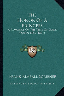 The Honor of a Princess: A Romance of the Time of Good Queen Bess (1897) by Frank Kimball Scribner