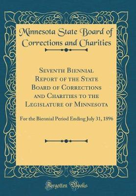 Seventh Biennial Report of the State Board of Corrections and Charities to the Legislature of Minnesota by Minnesota State Board of Corr Charities