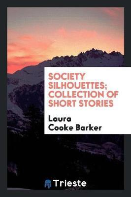 Society Silhouettes; Collection of Short Stories by Laura Cooke Barker image